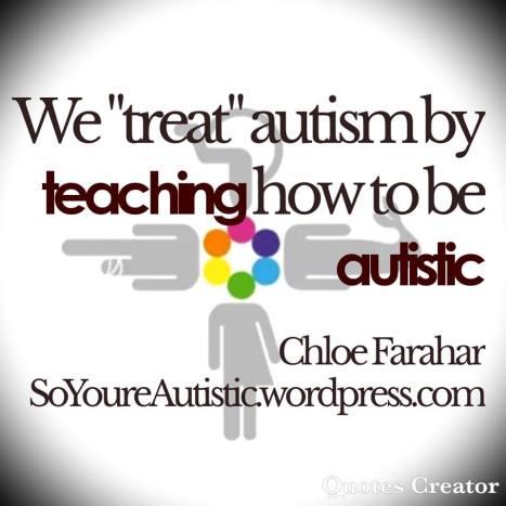 treat autism, teach autistic - Chloe Farahar